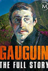 Watch Gauguin: The Full Story Online for Free