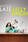 Watch A Little Late with Lilly Singh Online for Free
