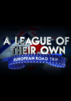 Watch A League of Their Own: European Road Trip Online for Free