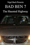Watch Bad Ben 7: The Haunted Highway Online for Free