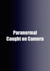 Watch Paranormal Caught on Camera Online for Free